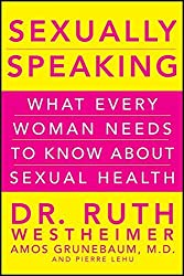 Sexually Speaking: What Every Woman Needs to Know about Sexual Health by Ruth K. Westheimer (2011-12-01)
