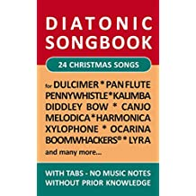 24 Christmas Songs - diatonic melodies, no music notes: Simplest notet for Pan Flute, Canjo, Xylophon, Ocarina, Melodica, Penny Whistle, Harmonica, Dulcimer, ... Songbooks Book 3) (English Edition)