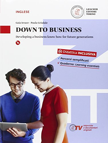 Down to business. Developing a business know how for future generations. Per le Scuole superiori. Con e-book. Con espansione online