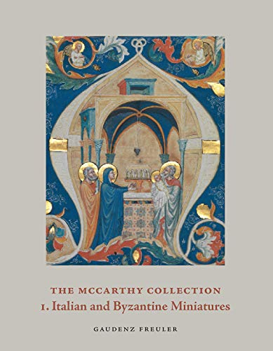 The McCarthy collection : Tome 1 : Italian and Byzantine Miniatures par Gaudenz Freuler