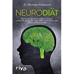 Neurodiät: Wie Sie den Schalter im Gehirn umlegen, Ihr Hungergefühl in den Griff bekommen und endlich schlank werden