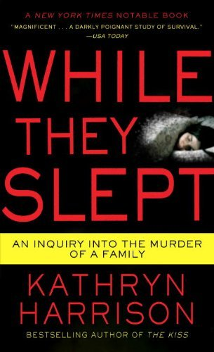 While They Slept: An Inquiry into the Murder of a Family by Kathryn Harrison (2009-11-24)