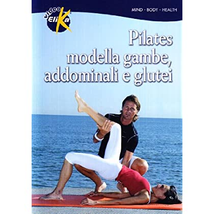 Pilates. Modella Gambe, Addominali E Glutei. Le Tecniche Di Allenamento Per Migliorare Forza, Elasticità, Energia. Con Dvd