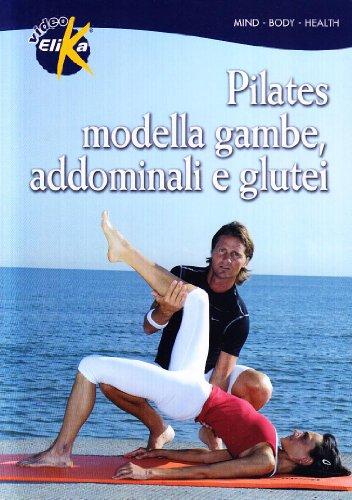 Pilates. Modella gambe, addominali e glutei. Le tecniche di allenamento per migliorare forza, elasticità, energia. Con DVD (Mind, body, health) por Fabio Memmo