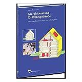 Energieberatung für Wohngebäude: Praxis-Handbuch mit Tipps und Fallbeispielen - Heinz P. Janssen