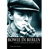 Bowie In Berlin: A New Career In A New Town (English Edition)