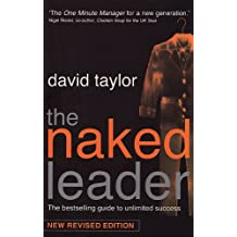The Naked Leader : The Best Selling Guide to Unlimited Success