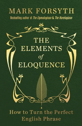 The Elements of Eloquence: How to Turn the Perfect English Phrase por Mark Forsyth