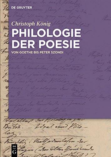 Philologie der Poesie: Von Goethe bis Peter Szondi