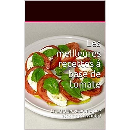 Les meilleures recettes à base de tomate: Le premier volume d'une série appétissante ! (Les meilleures recettes à bases de.... t. 1)