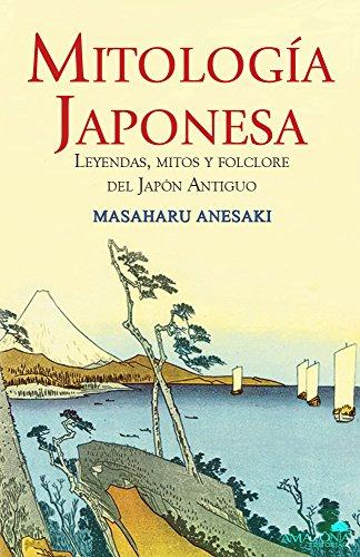 Mitología Japonesa: Leyendas, mitos y folclore del Japón Antiguo por Masaharu Anesaki