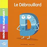 DROLES DE CARACTERES / D LE DEBROUILLARD