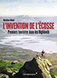 Telecharger Livres L invention de l Ecosse Premiers touristes dans les Highlands (PDF,EPUB,MOBI) gratuits en Francaise