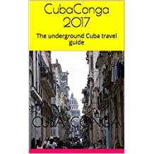 CubaConga 2017: The underground Cuba travel guide (English Edition)