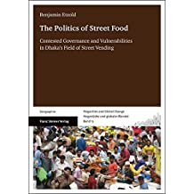 The Politics of Street Food: Contested Governance and Vulnerabilities in Dhaka's Field of Street Vending (Megacities and Global Change/Megastädte und globaler Wandel)