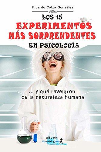 Los 15 experimentos más sorprendentes en Psicología: ... y qué revelaron de la naturaleza humana por Ricardo Calza González