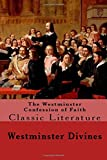 The Westminster Confession of Faith: Classic Literature