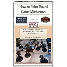 How to Paint Board Game Miniatures: The Beginners Guide to Painting Board Game Miniatures (English Edition)