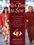 No Time to Sew: Fast & Fabulous Patterns & Techniques for Sewing a Figure-Flattering Wardrobe