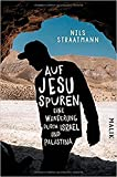 Auf Jesu Spuren: Eine Wanderung durch Israel und Palästina - Nils Straatmann