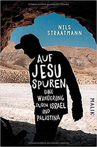 Auf Jesu Spuren. Eine Wanderung durch Israel und Palästina