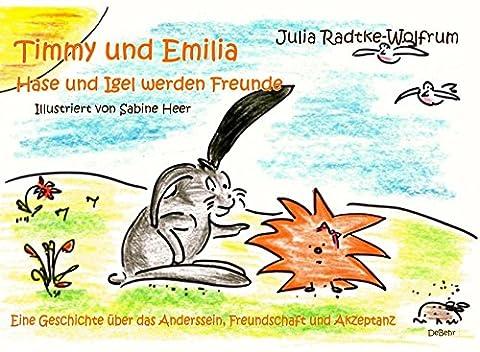 Timmy und Emilia - Hase und Igel werden Freunde - Eine Geschichte über das Anderssein, Freundschaft und Akzeptanz