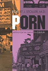 Porn: Myths for the Twentieth Century by Robert J. Stoller (1993-07-28)