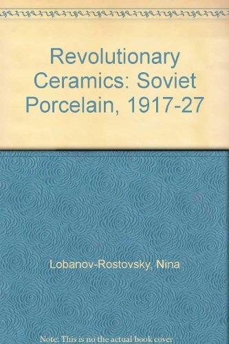 Revolutionary Ceramics: Soviet Porcelain, 1917-27 por Nina Lobanov-Rostovsky
