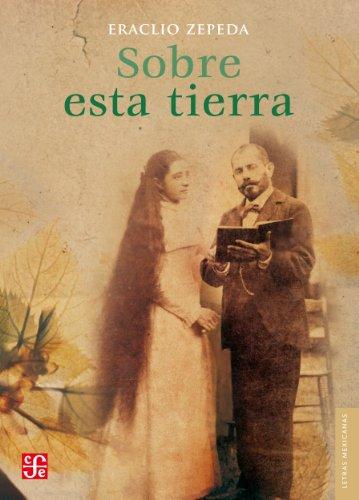 Sobre esta tierra (Letras Mexicanas) por Eraclio Zepeda