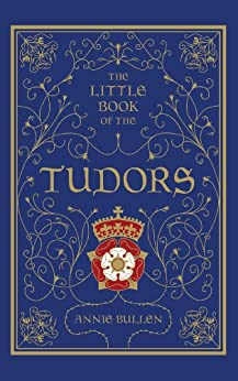 The Little Book of the Tudors von [Bullen, Annie]