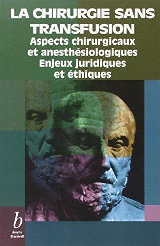 La Chirurgie sans transfusion. Aspects chirurgicaux et anesthésiologiques. Enjeux juridiques et éthiques