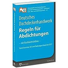 Deutsches Dachdeckerhandwerk Regeln für Abdichtungen: - mit Flachdachrichtlinie Dezember 2016 mit Änderungen November 2017