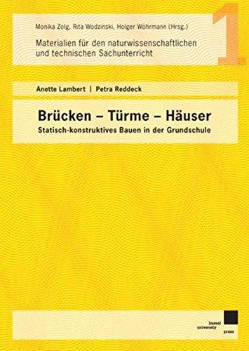 Brücken - Türme - Häuser: Statisch-konstruktives Bauen in der Grundschule (Materialien für den naturwissenschaftlichen und technischen Unterricht)