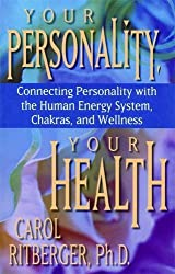 Your Personality, Your Health: Connecting Personality with the Human Energy System, Chakras, and Wellness