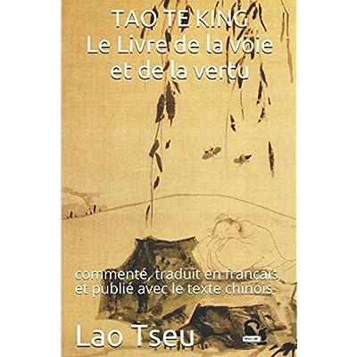 TAO TE KING Le Livre de la voie et de la vertu: commenté, traduit en français, et publié avec le texte chinois