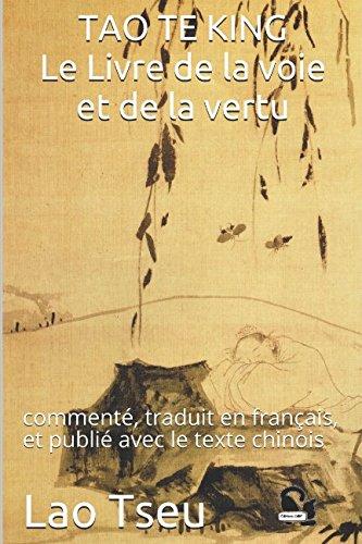 TAO TE KING Le Livre de la voie et de la vertu: comment, traduit en franais, et publi avec le texte chinois