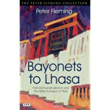 Bayonets to Lhasa: The British Invasion of Tibet (Peter Fleming Collection)
