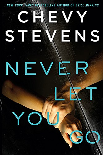 Never Let You Go: A heart-stopping psychological thriller you won't be able to put down por Chevy Stevens