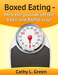 Boxed Eating: Melt the pounds off the EASY and RAPID way! (English Edition)