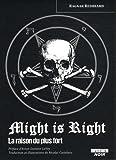 MIGHT IS RIGHT La raison du plus fort