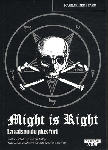 MIGHT IS RIGHT La raison du plus fort