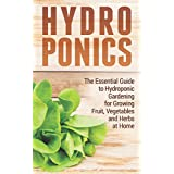 Hydroponics: The Essential Guide to Hydroponic Gardening for Growing Fruit, Vegetables and Herbs at Home (hydroponics, hydroponics free kindle books, hydroponic ... production, hydroponic) (English Edition)