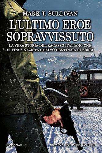 L'ultimo eroe sopravvissuto. La vera storia del ragazzo italiano che si finse nazista e salvò centinaia di ebrei