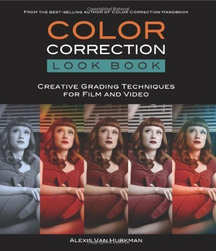 Color Correction Look Book: Creative Grading Techniques for Film and Video (Digital Video & Audio Editing Courses) by Van Hurkman, Alexis (2013) Paperback