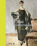 Max Liebermann. Wegbereiter der Moderne