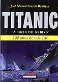 Libros Descargar en linea Titanic La Noche Del Iceberg 100 Anos De Misterio Abadir (PDF y EPUB) Espanol Gratis