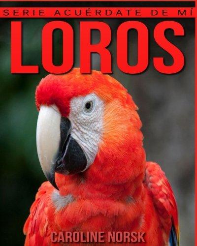 Loros: Libro de imágenes asombrosas y datos curiosos sobre los Loros para niños (Serie Acuérdate de mí)