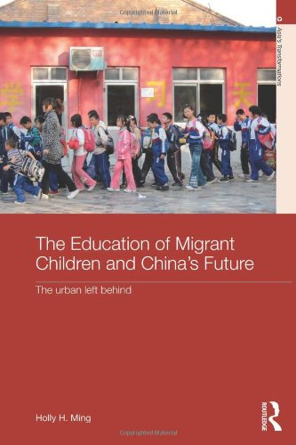 The Education of Migrant Children and China's Future: The Urban Left Behind (Routledge Studies in Asia's Transformations)