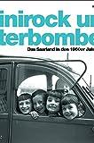 Minirock und Literbombe: Das Saarland der 1960er Jahre -