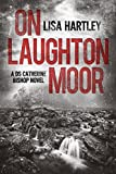 On Laughton Moor (Detective Sergeant Catherine Bishop Series Book 1) by Lisa Hartley